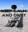 KEEP CALM AND DRIFT TO THE  LIMIT !!! - Personalised Poster A4 size