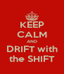 KEEP CALM AND DRIFT with the SHIFT - Personalised Poster A4 size