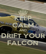 KEEP CALM AND DRIFT YOUR FALCON - Personalised Poster A4 size