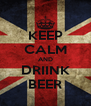 KEEP CALM AND DRIINK BEER - Personalised Poster A4 size