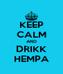 KEEP CALM AND DRIKK HEMPA - Personalised Poster A4 size