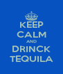 KEEP CALM AND DRINCK TEQUILA - Personalised Poster A4 size
