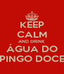KEEP CALM AND DRINK ÁGUA DO PINGO DOCE - Personalised Poster A4 size