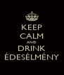 KEEP CALM AND DRINK ÉDESÉLMÉNY - Personalised Poster A4 size