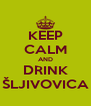 KEEP CALM AND DRINK ŠLJIVOVICA - Personalised Poster A4 size