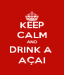 KEEP CALM AND DRINK A  AÇAI - Personalised Poster A4 size