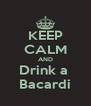 KEEP CALM AND Drink a  Bacardi - Personalised Poster A4 size
