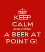 KEEP CALM AND DRINK A BEER AT POINT G!  - Personalised Poster A4 size