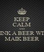 KEEP CALM AND DRINK A BEER WITH MAIK BEER - Personalised Poster A4 size