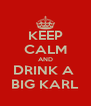 KEEP CALM AND DRINK A  BIG KARL - Personalised Poster A4 size