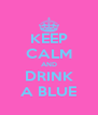 KEEP CALM AND DRINK A BLUE - Personalised Poster A4 size