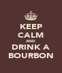 KEEP CALM AND DRINK A BOURBON - Personalised Poster A4 size