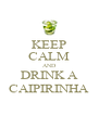 KEEP CALM AND DRINK A CAIPIRINHA - Personalised Poster A4 size