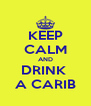 KEEP CALM AND DRINK  A CARIB - Personalised Poster A4 size