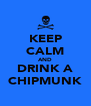 KEEP CALM AND DRINK A CHIPMUNK - Personalised Poster A4 size
