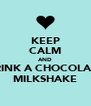 KEEP CALM AND DRINK A CHOCOLATE MILKSHAKE - Personalised Poster A4 size