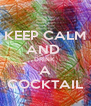 KEEP CALM AND  DRINK  A COCKTAIL - Personalised Poster A4 size