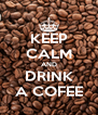 KEEP CALM AND DRINK A COFEE - Personalised Poster A4 size