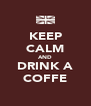 KEEP CALM AND DRINK A COFFE - Personalised Poster A4 size