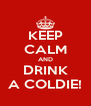 KEEP CALM AND DRINK A COLDIE! - Personalised Poster A4 size