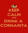 KEEP CALM AND DRINK A  CORNARITA - Personalised Poster A4 size