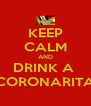 KEEP CALM AND DRINK A  CORONARITA - Personalised Poster A4 size