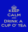 KEEP CALM AND DRINK A  CUP O' TEA - Personalised Poster A4 size