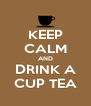 KEEP CALM AND DRINK A CUP TEA - Personalised Poster A4 size