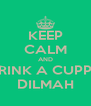 KEEP CALM AND DRINK A CUPPA DILMAH - Personalised Poster A4 size