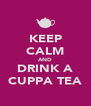 KEEP CALM AND DRINK A CUPPA TEA - Personalised Poster A4 size