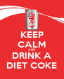 KEEP CALM AND DRINK A DIET COKE - Personalised Poster A4 size