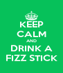 KEEP CALM AND DRINK A FIZZ STICK - Personalised Poster A4 size
