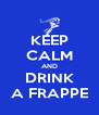 KEEP CALM AND DRINK A FRAPPE - Personalised Poster A4 size