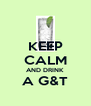 KEEP CALM AND DRINK A G&T  - Personalised Poster A4 size