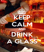 KEEP CALM AND DRINK A GLASS - Personalised Poster A4 size