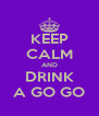 KEEP CALM AND DRINK A GO GO - Personalised Poster A4 size