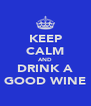 KEEP CALM AND DRINK A GOOD WINE - Personalised Poster A4 size