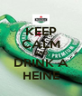 KEEP CALM AND DRINK A HEINE - Personalised Poster A4 size