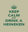 KEEP CALM AND DRINK A HEINEKEN - Personalised Poster A4 size