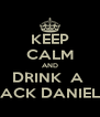 KEEP CALM AND DRINK  A  JACK DANIELS - Personalised Poster A4 size