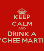 KEEP CALM AND DRINK A LYCHEE MARTINI - Personalised Poster A4 size