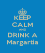 KEEP CALM AND DRINK A Margartia - Personalised Poster A4 size