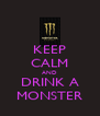 KEEP CALM AND DRINK A MONSTER - Personalised Poster A4 size