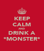 KEEP CALM AND DRINK A *MONSTER* - Personalised Poster A4 size