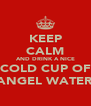 KEEP CALM AND DRINK A NICE COLD CUP OF ANGEL WATER - Personalised Poster A4 size