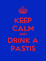 KEEP CALM AND DRINK A PASTIS - Personalised Poster A4 size