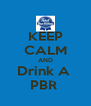 KEEP CALM AND Drink A  PBR  - Personalised Poster A4 size