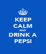 KEEP CALM AND DRINK A PEPSI - Personalised Poster A4 size