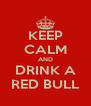 KEEP CALM AND DRINK A RED BULL - Personalised Poster A4 size