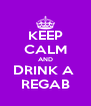 KEEP CALM AND DRINK A  REGAB - Personalised Poster A4 size
